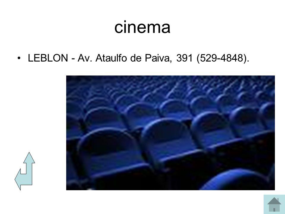 cinema LEBLON - Av. Ataulfo de Paiva, 391 (529-4848).