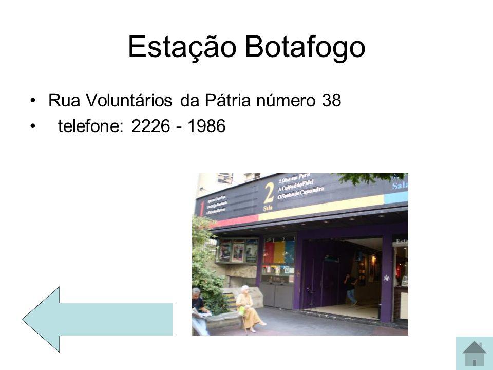 Estação Botafogo Rua Voluntários da Pátria número 38 telefone: 2226 - 1986