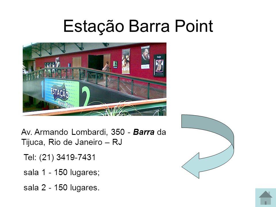 Estação Barra Point Av. Armando Lombardi, 350 - Barra da Tijuca, Rio de Janeiro – RJ Tel: (21) 3419-7431 sala 1 - 150 lugares; sala 2 - 150 lugares.