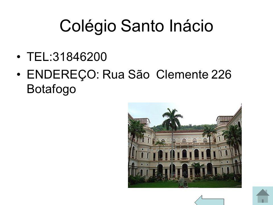Colégio Santo Inácio TEL:31846200 ENDEREÇO: Rua São Clemente 226 Botafogo