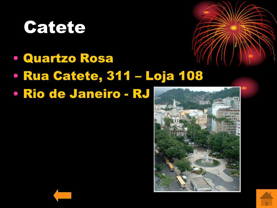 Catete Quartzo Rosa Rua Catete, 311 – Loja 108 Rio de Janeiro - RJ