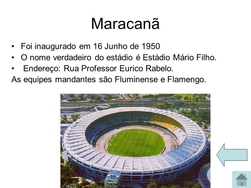 Maracanã Foi inaugurado em 16 Junho de 1950 O nome verdadeiro do estádio é Estádio Mário Filho. Endereço: Rua Professor Eurico Rabelo. As equipes mand