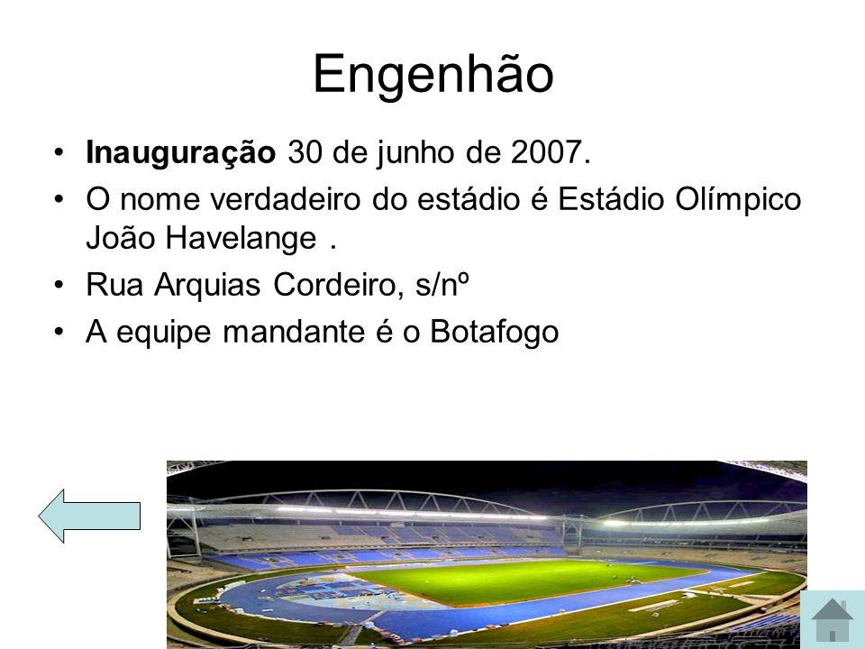 Engenhão Inauguração 30 de junho de 2007. O nome verdadeiro do estádio é Estádio Olímpico João Havelange. Rua Arquias Cordeiro, s/nº A equipe mandante