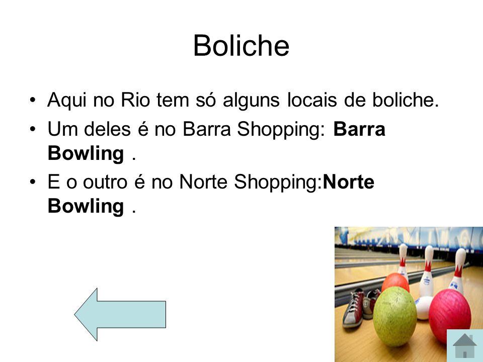 Boliche Aqui no Rio tem só alguns locais de boliche. Um deles é no Barra Shopping: Barra Bowling. E o outro é no Norte Shopping:Norte Bowling.
