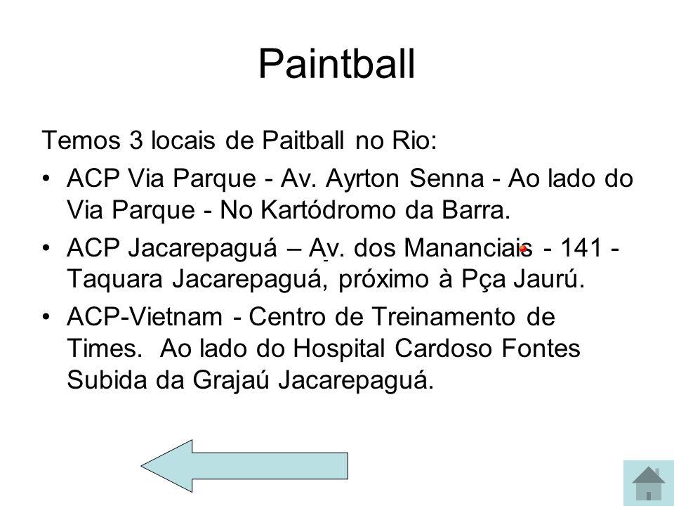 Paintball Temos 3 locais de Paitball no Rio: ACP Via Parque - Av. Ayrton Senna - Ao lado do Via Parque - No Kartódromo da Barra. ACP Jacarepaguá – Av.