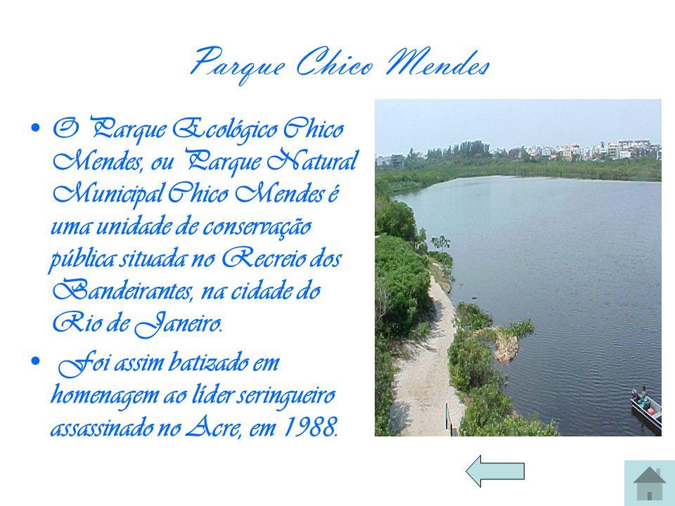 Parque Chico Mendes O Parque Ecológico Chico Mendes, ou Parque Natural Municipal Chico Mendes é uma unidade de conservação pública situada no Recreio