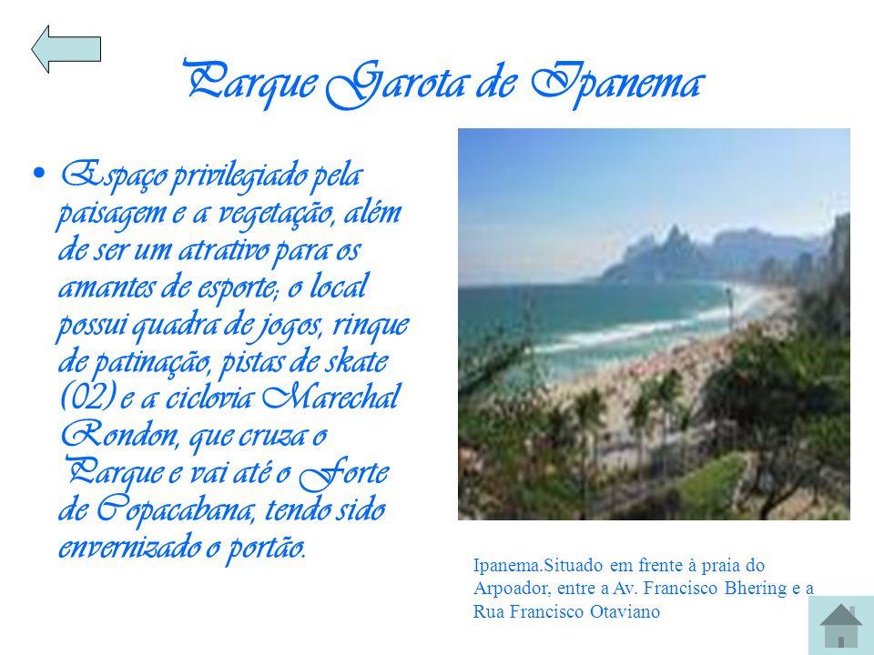 Parque Garota de Ipanema Espaço privilegiado pela paisagem e a vegetação, além de ser um atrativo para os amantes de esporte; o local possui quadra de