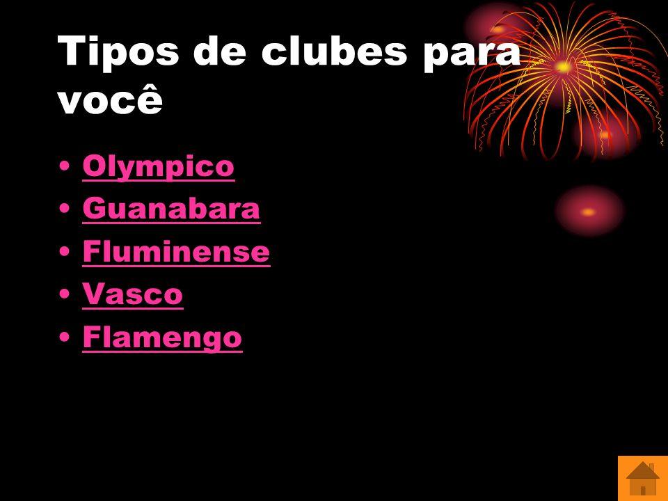 Tipos de clubes para você Olympico Guanabara Fluminense Vasco Flamengo