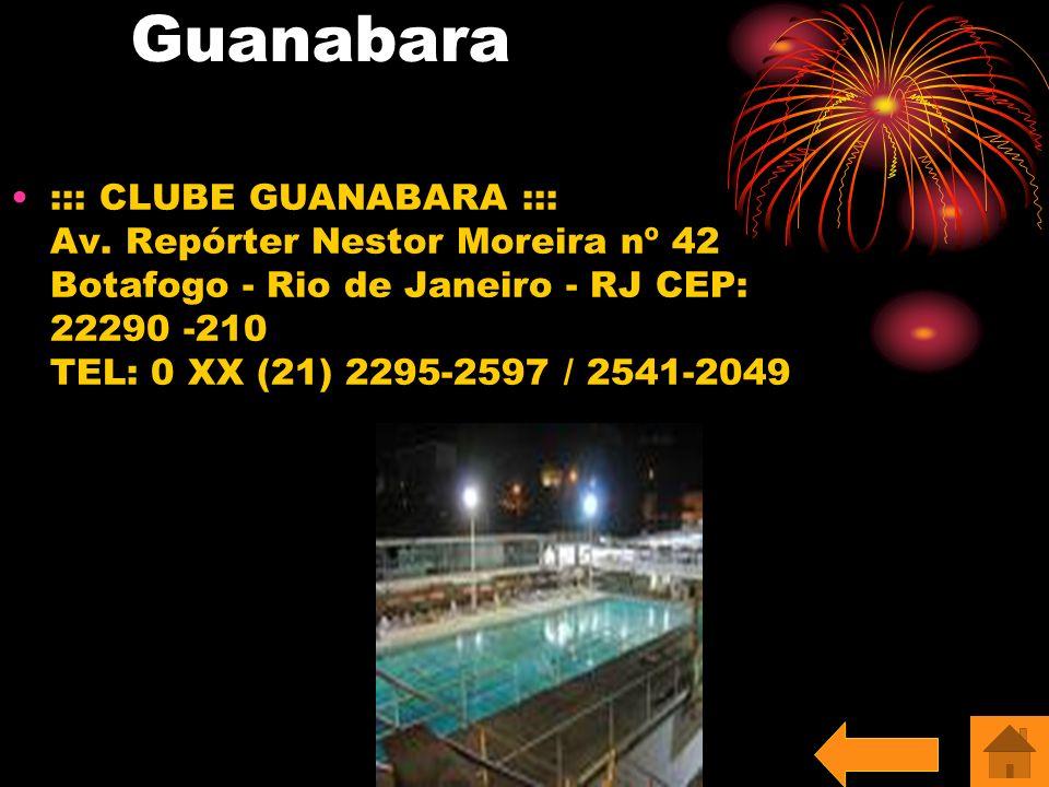 Guanabara ::: CLUBE GUANABARA ::: Av. Repórter Nestor Moreira nº 42 Botafogo - Rio de Janeiro - RJ CEP: 22290 -210 TEL: 0 XX (21) 2295-2597 / 2541-204