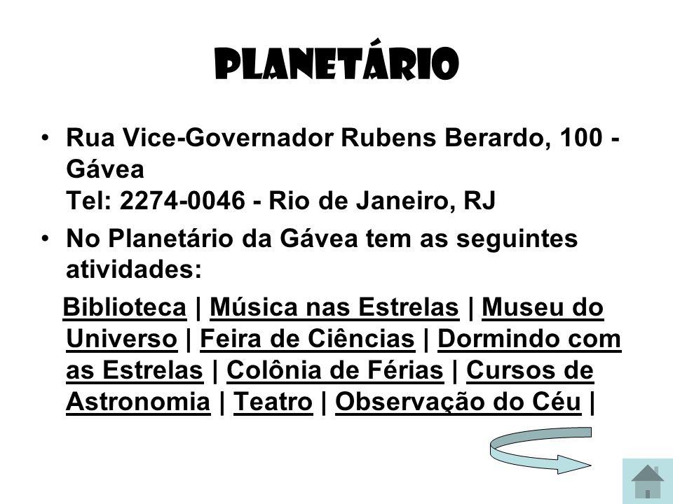planetário Rua Vice-Governador Rubens Berardo, 100 - Gávea Tel: 2274-0046 - Rio de Janeiro, RJ No Planetário da Gávea tem as seguintes atividades: Bib