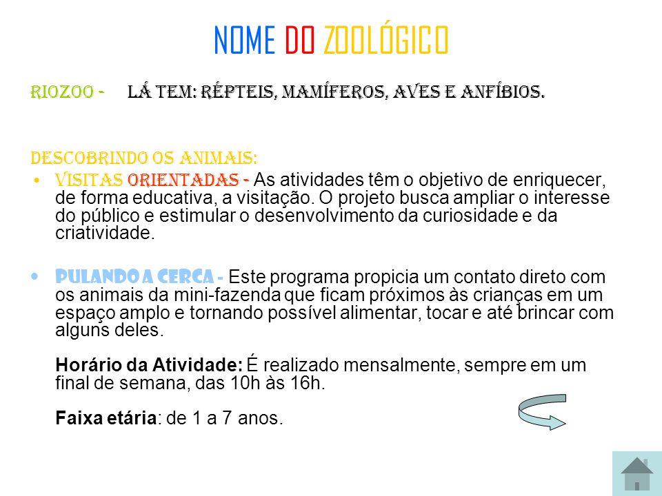 NOME DO ZOOLÓGICO RIOZOO - Lá tem: répteis, mamíferos, aves e anfíbios. Descobrindo os animais: visitas orientadas - As atividades têm o objetivo de e