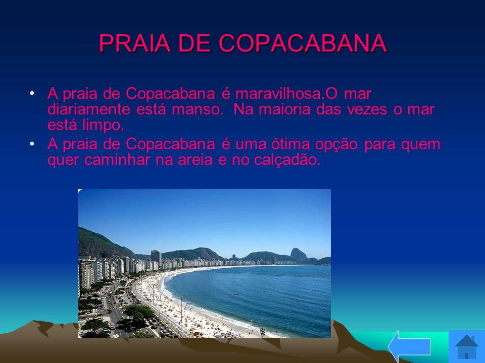 PRAIA DE COPACABANA A praia de Copacabana é maravilhosa.O mar diariamente está manso. Na maioria das vezes o mar está limpo. A praia de Copacabana é u