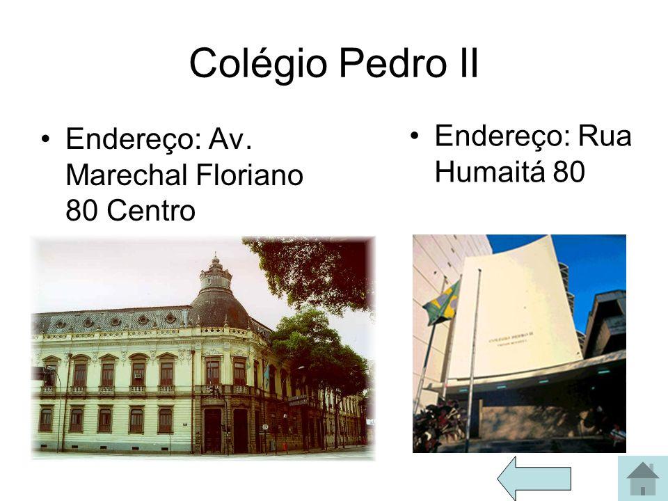 Colégio Pedro II Endereço: Av. Marechal Floriano 80 Centro Endereço: Rua Humaitá 80