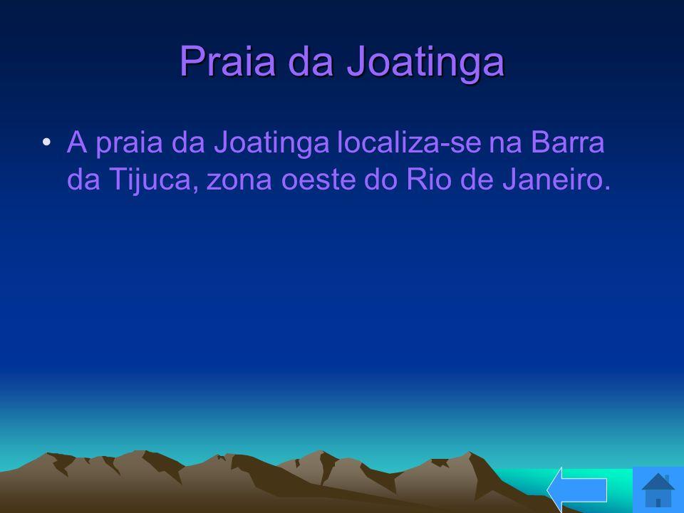 Praia da Joatinga A praia da Joatinga localiza-se na Barra da Tijuca, zona oeste do Rio de Janeiro.