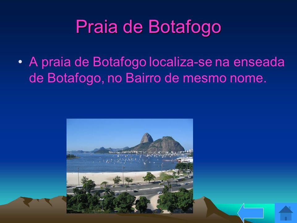 Praia de Botafogo A praia de Botafogo localiza-se na enseada de Botafogo, no Bairro de mesmo nome.
