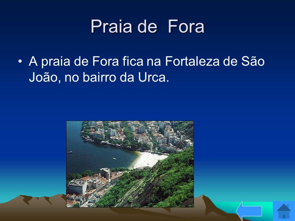 Praia de Fora A praia de Fora fica na Fortaleza de São João, no bairro da Urca.