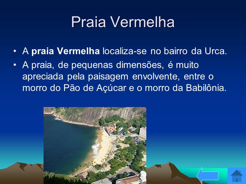 Praia Vermelha A praia Vermelha localiza-se no bairro da Urca. A praia, de pequenas dimensões, é muito apreciada pela paisagem envolvente, entre o mor