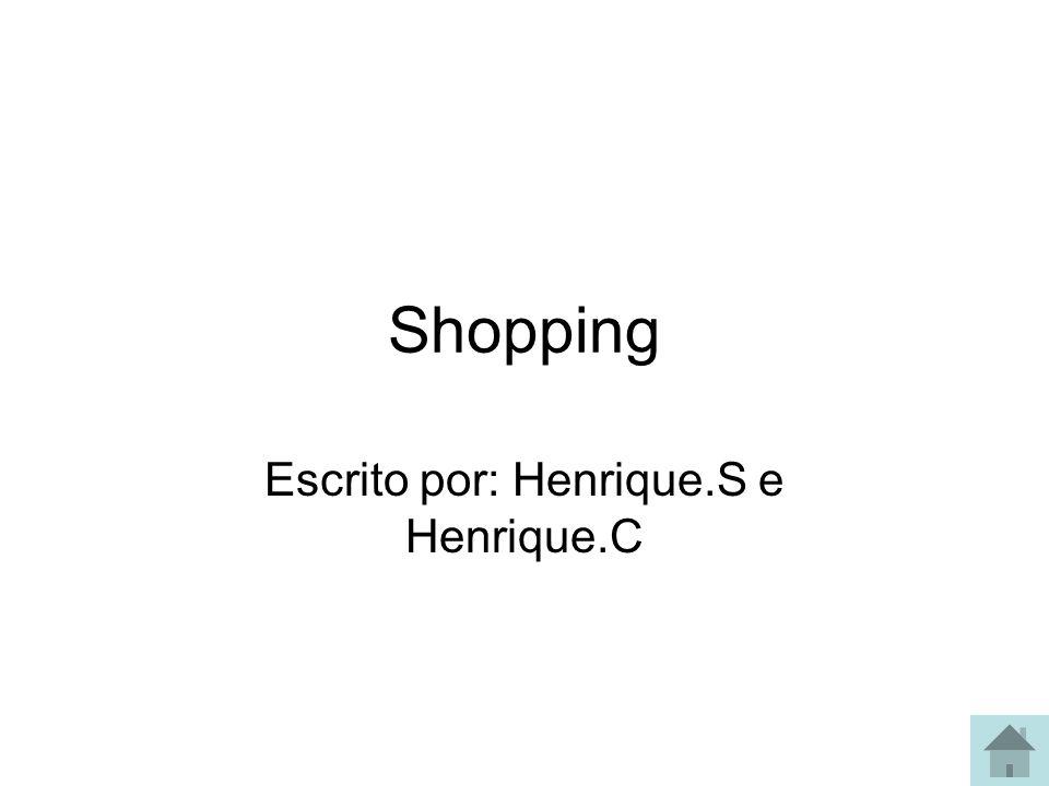 Shopping Escrito por: Henrique.S e Henrique.C