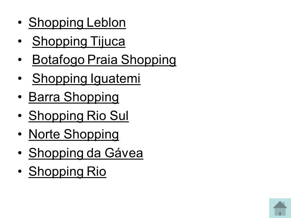 Shopping Leblon Shopping Tijuca Botafogo Praia Shopping Shopping Iguatemi Barra Shopping Shopping Rio Sul Norte Shopping Shopping da Gávea Shopping Ri