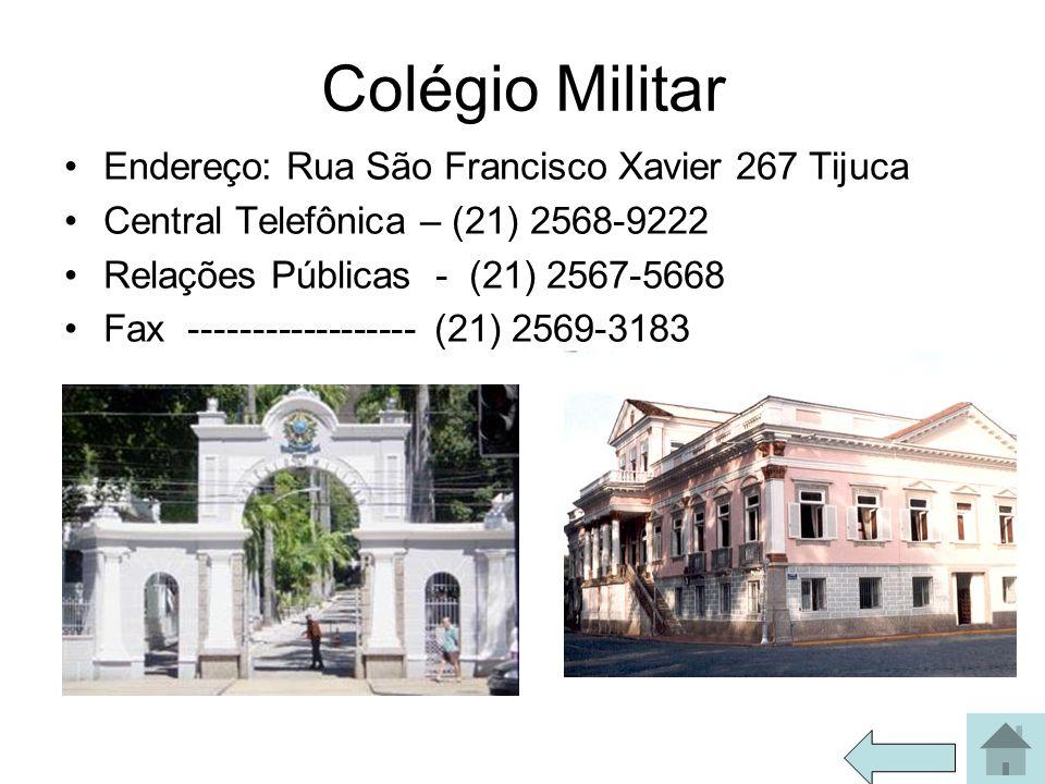 Colégio Militar Endereço: Rua São Francisco Xavier 267 Tijuca Central Telefônica – (21) 2568-9222 Relações Públicas - (21) 2567-5668 Fax -------------