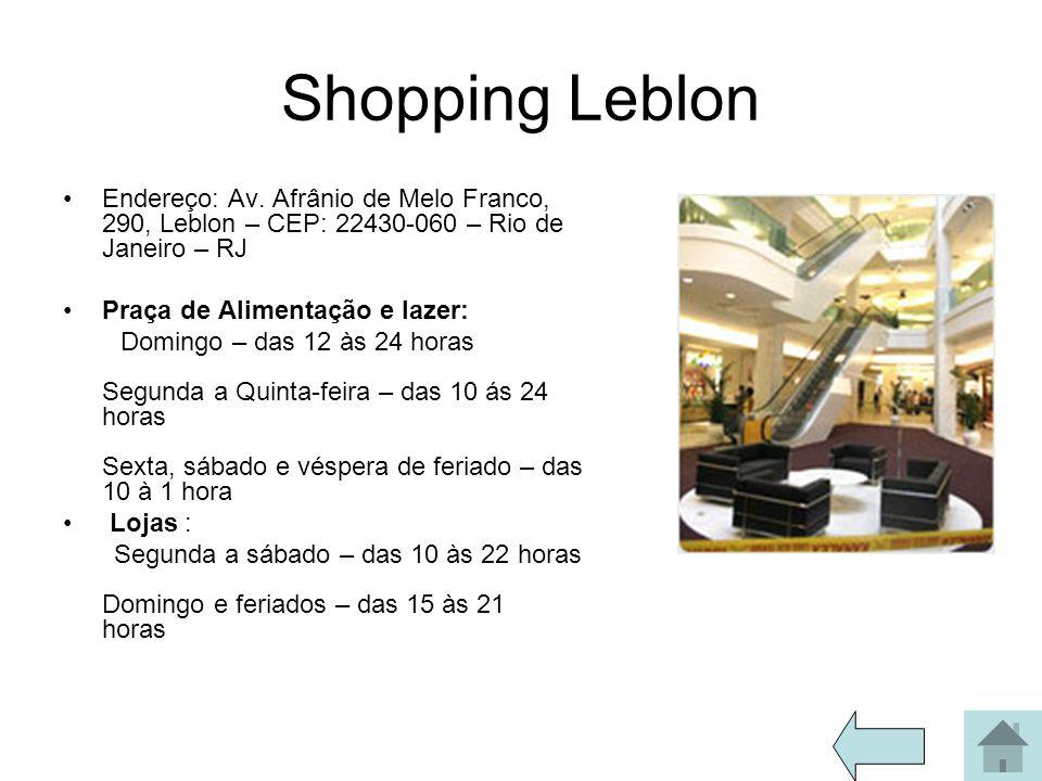 Shopping Leblon Endereço: Av. Afrânio de Melo Franco, 290, Leblon – CEP: 22430-060 – Rio de Janeiro – RJ Praça de Alimentação e lazer: Domingo – das 1