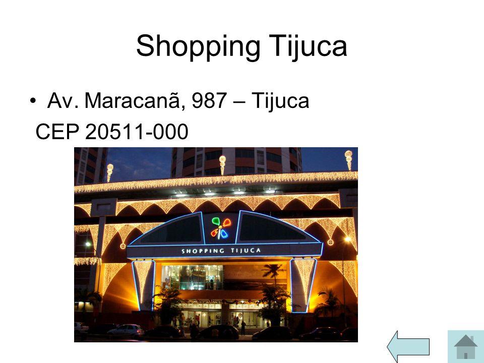 Shopping Tijuca Av. Maracanã, 987 – Tijuca CEP 20511-000