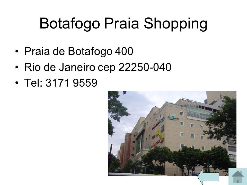 Botafogo Praia Shopping Praia de Botafogo 400 Rio de Janeiro cep 22250-040 Tel: 3171 9559