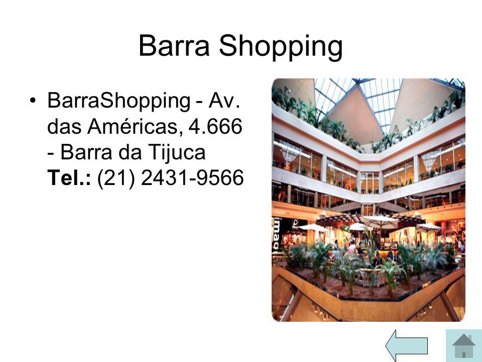 Barra Shopping BarraShopping - Av. das Américas, 4.666 - Barra da Tijuca Tel.: (21) 2431-9566