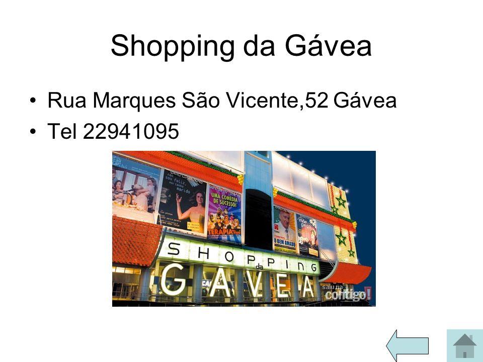 Shopping da Gávea Rua Marques São Vicente,52 Gávea Tel 22941095