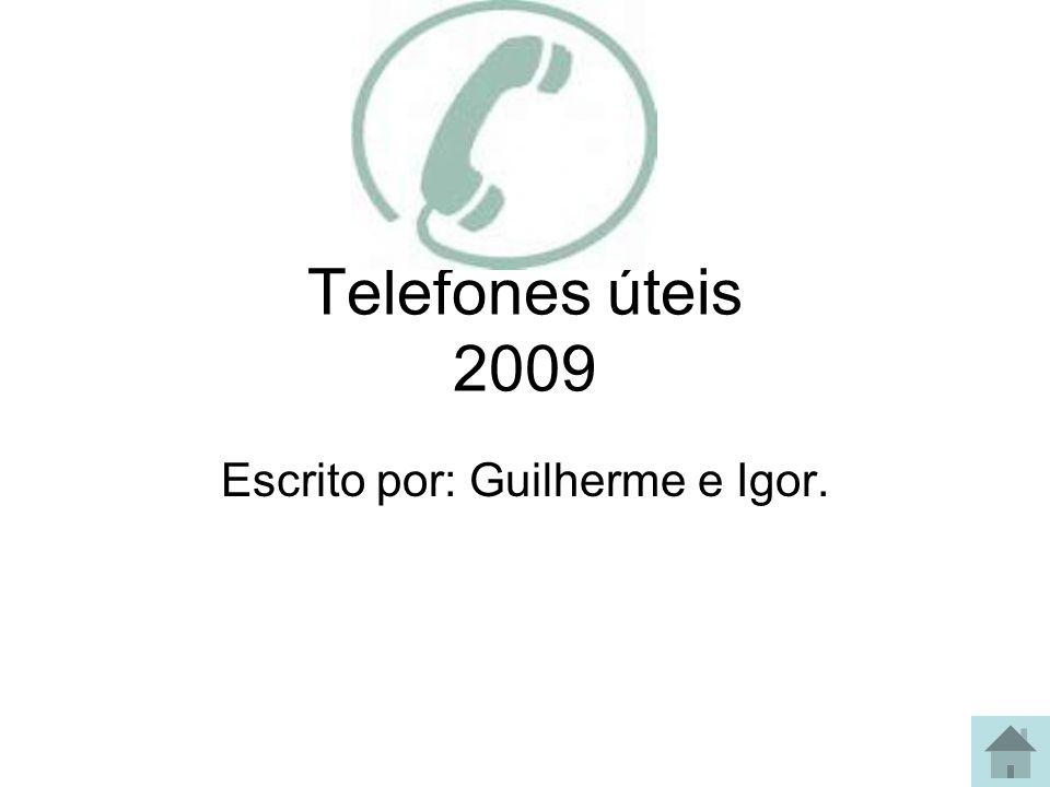 Telefones úteis 2009 Escrito por: Guilherme e Igor.