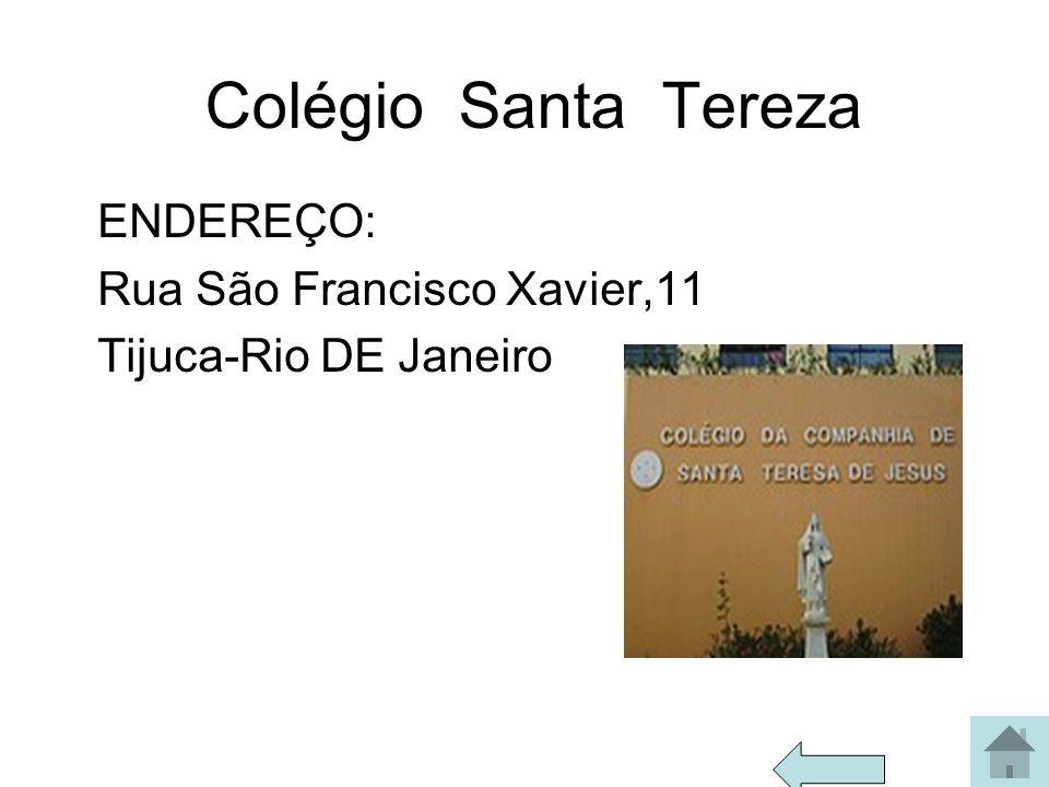 Colégio Santa Tereza ENDEREÇO: Rua São Francisco Xavier,11 Tijuca-Rio DE Janeiro