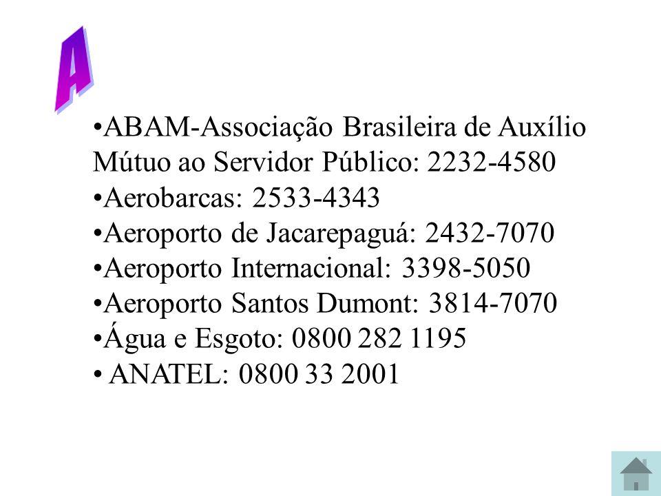 ABAM-Associação Brasileira de Auxílio Mútuo ao Servidor Público: 2232-4580 Aerobarcas: 2533-4343 Aeroporto de Jacarepaguá: 2432-7070 Aeroporto Interna