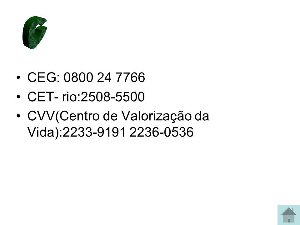 CEG: 0800 24 7766 CET- rio:2508-5500 CVV(Centro de Valorização da Vida):2233-9191 2236-0536
