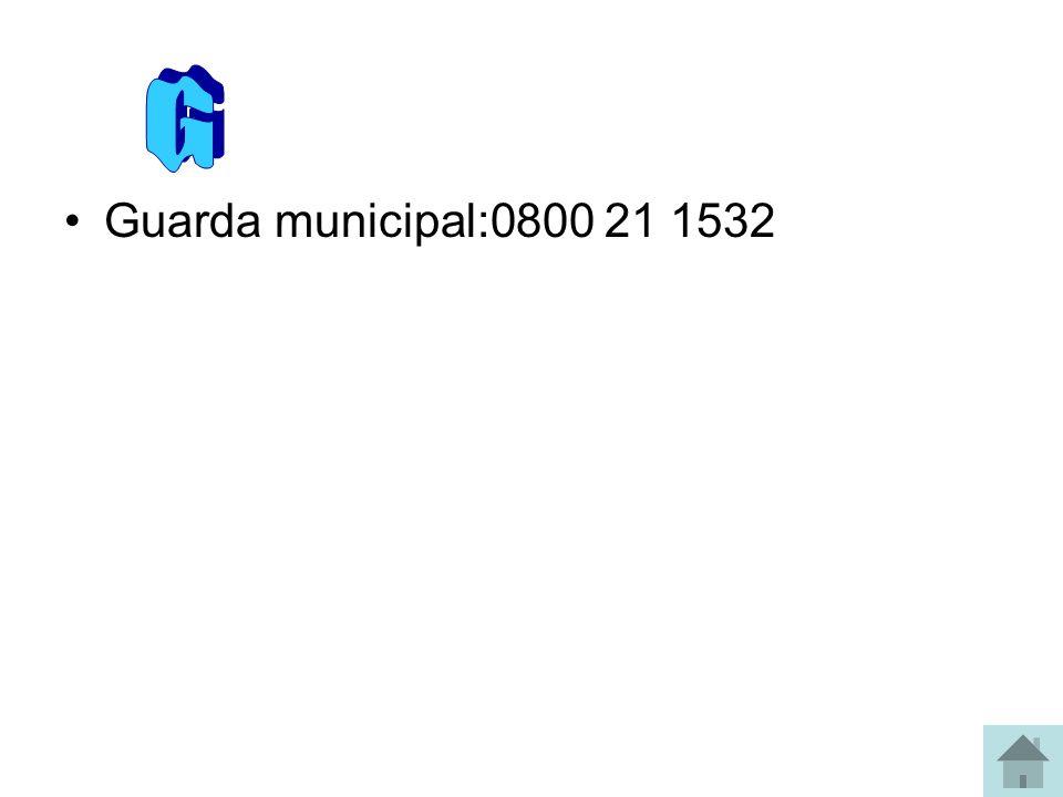 Guarda municipal:0800 21 1532