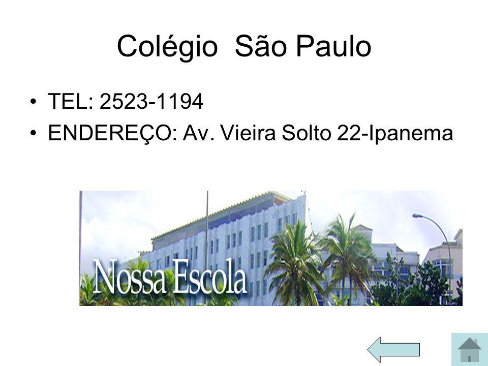 Colégio São Paulo TEL: 2523-1194 ENDEREÇO: Av. Vieira Solto 22-Ipanema