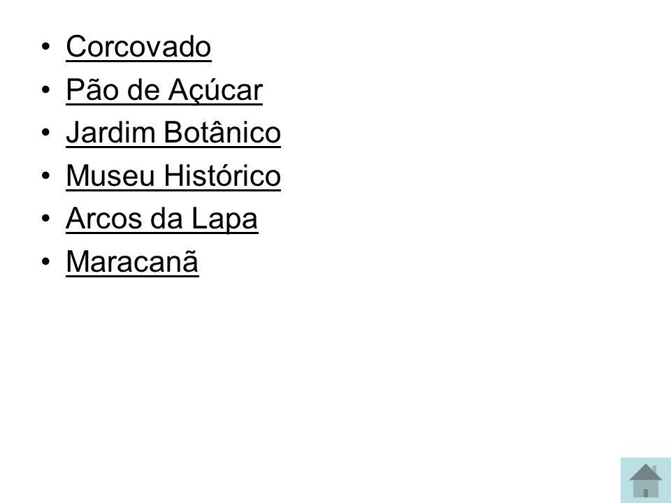 Corcovado Pão de Açúcar Jardim Botânico Museu Histórico Arcos da Lapa Maracanã