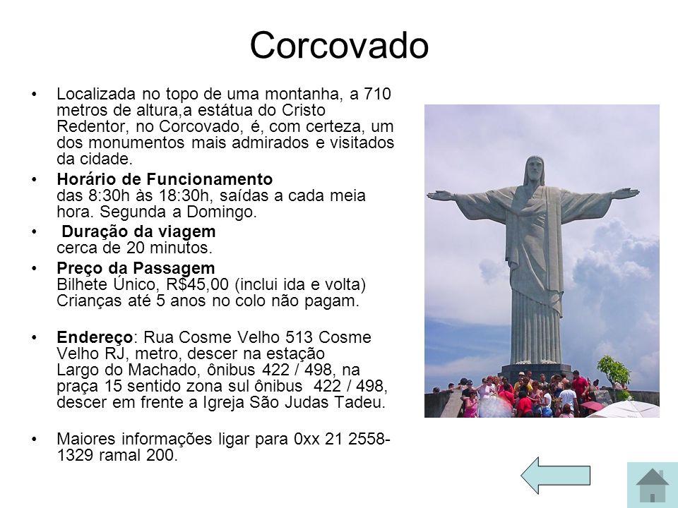 Corcovado Localizada no topo de uma montanha, a 710 metros de altura,a estátua do Cristo Redentor, no Corcovado, é, com certeza, um dos monumentos mai