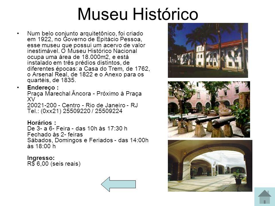 Museu Histórico Num belo conjunto arquitetônico, foi criado em 1922, no Governo de Epitácio Pessoa, esse museu que possui um acervo de valor inestimáv