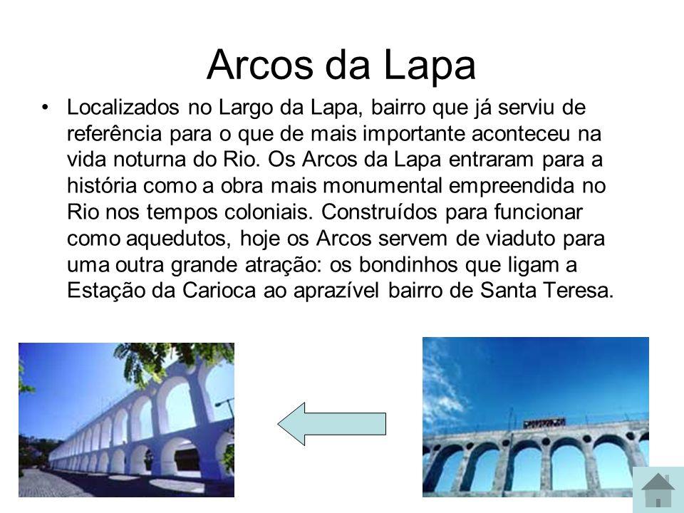Arcos da Lapa Localizados no Largo da Lapa, bairro que já serviu de referência para o que de mais importante aconteceu na vida noturna do Rio. Os Arco