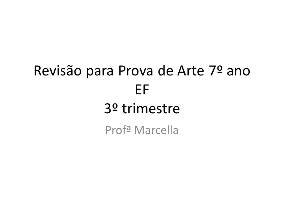 Revisão para Prova de Arte 7º ano EF 3º trimestre Profª Marcella
