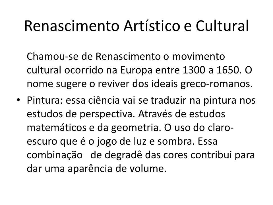 Renascimento Artístico e Cultural Chamou-se de Renascimento o movimento cultural ocorrido na Europa entre 1300 a 1650.