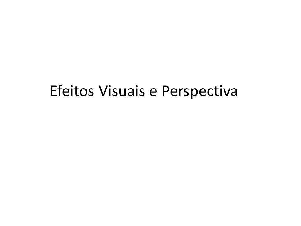 Efeitos Visuais e Perspectiva