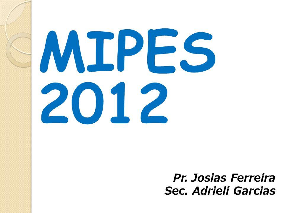 MIPES 2012 Pr. Josias Ferreira Sec. Adrieli Garcias