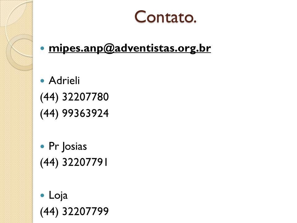 Contato. mipes.anp@adventistas.org.br Adrieli (44) 32207780 (44) 99363924 Pr Josias (44) 32207791 Loja (44) 32207799