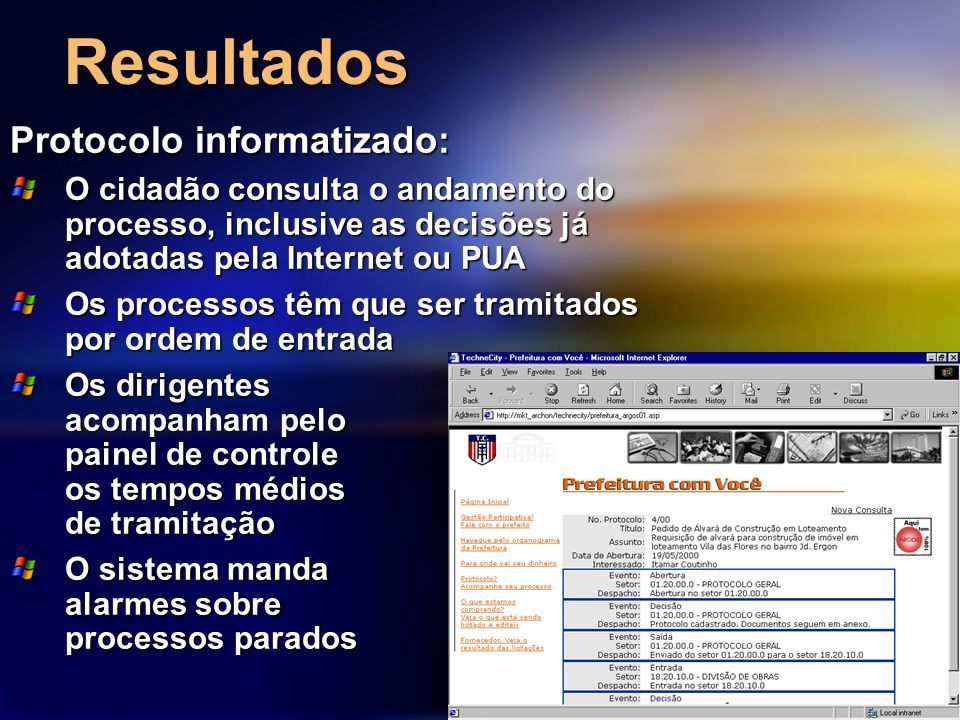 Resultados Protocolo informatizado: O cidadão consulta o andamento do processo, inclusive as decisões já adotadas pela Internet ou PUA Os processos tê