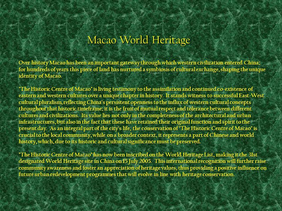 Património Mundial de Macau Ao longo da história, Macau sempre constituiu uma importante porta de acesso através da qual a civilização ocidental entrou na China.