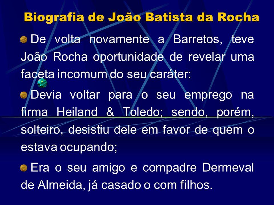 Biografia de João Batista da Rocha De volta novamente a Barretos, teve João Rocha oportunidade de revelar uma faceta incomum do seu caráter: Devia vol