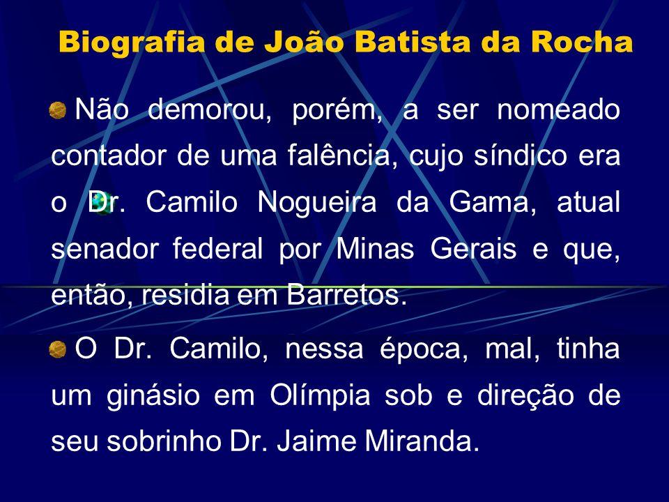 Biografia de João Batista da Rocha Não demorou, porém, a ser nomeado contador de uma falência, cujo síndico era o Dr. Camilo Nogueira da Gama, atual s