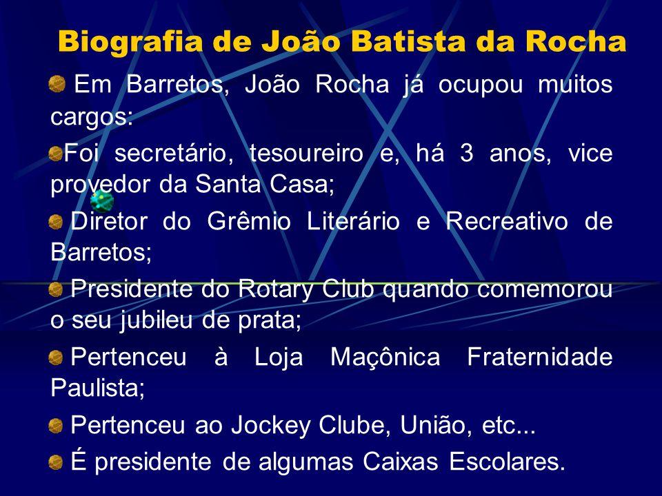 Biografia de João Batista da Rocha Em Barretos, João Rocha já ocupou muitos cargos: Foi secretário, tesoureiro e, há 3 anos, vice provedor da Santa Ca
