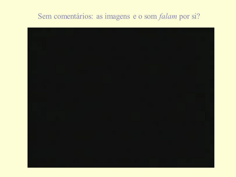 Sem comentários: as imagens e o som falam por si?